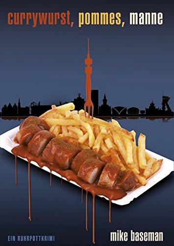 Currywurst, Pommes, Manne: Ruhrpottkrimi
